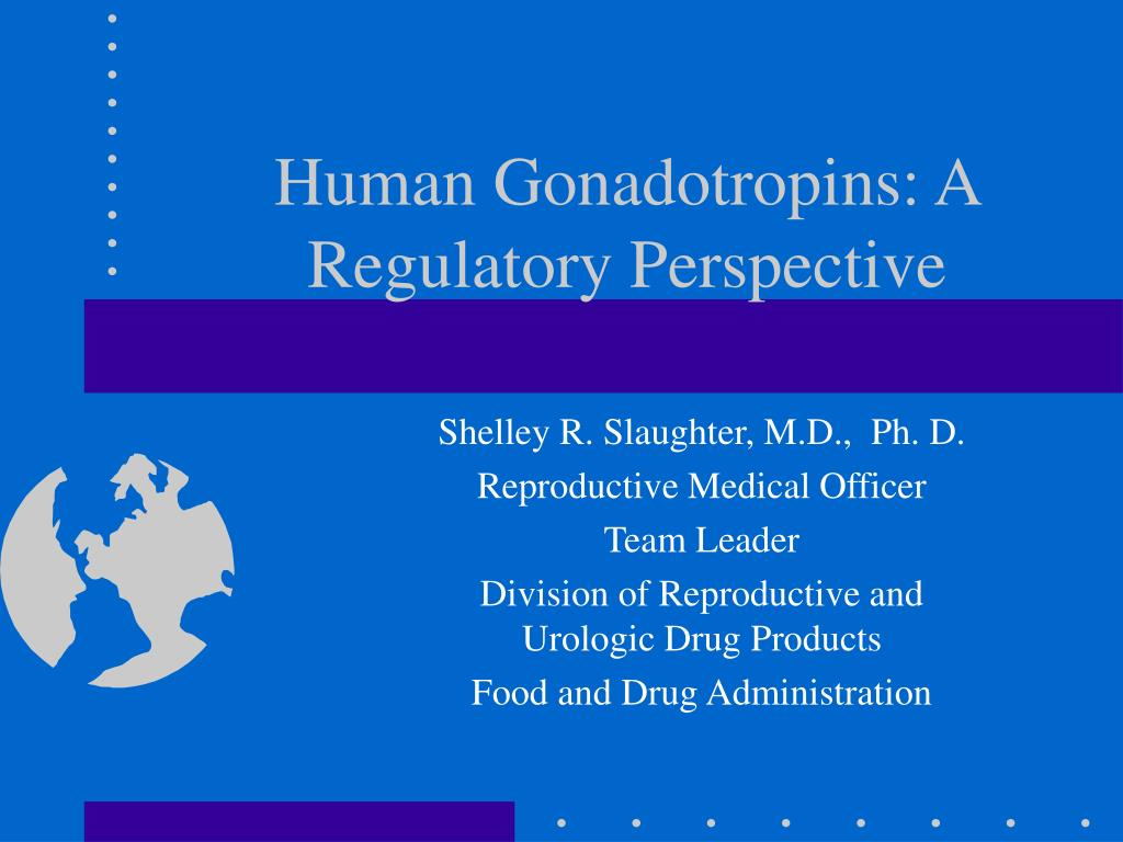 human gonadotropins a regulatory perspective l.