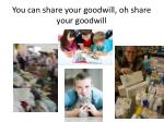 you can share your goodwill oh share your goodwill