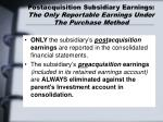 postacquisition subsidiary earnings the only reportable earnings under the purchase method