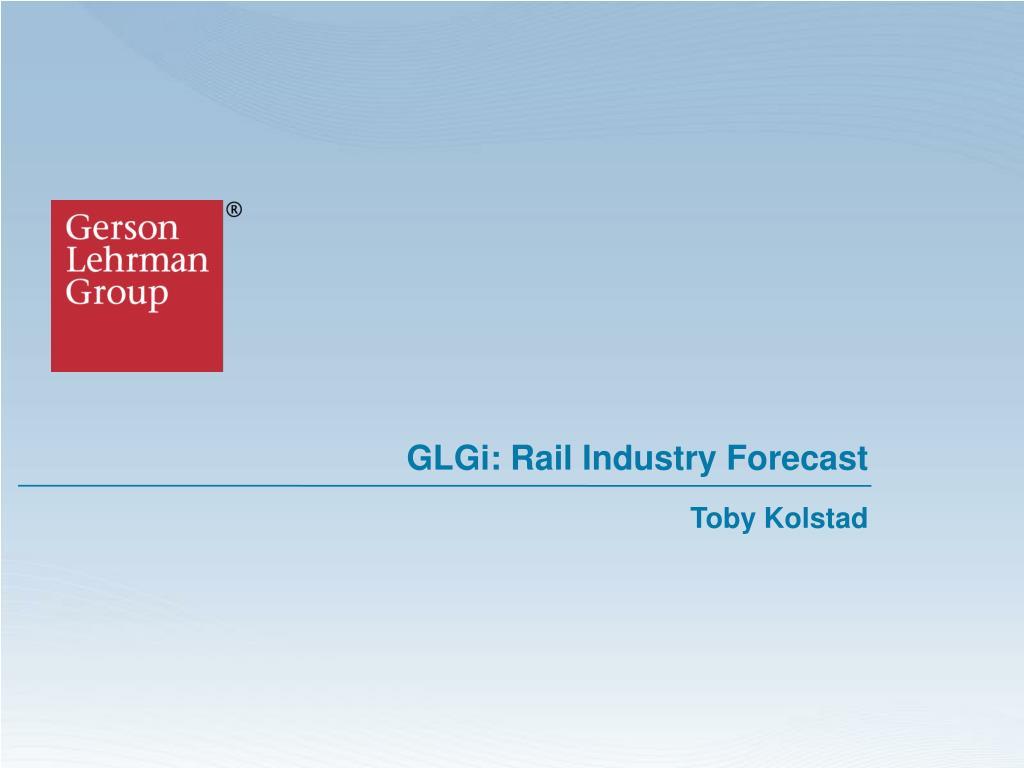 glgi rail industry forecast l.