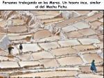 peruanos trabajando en los maras un tesoro inca similar al del machu pichu