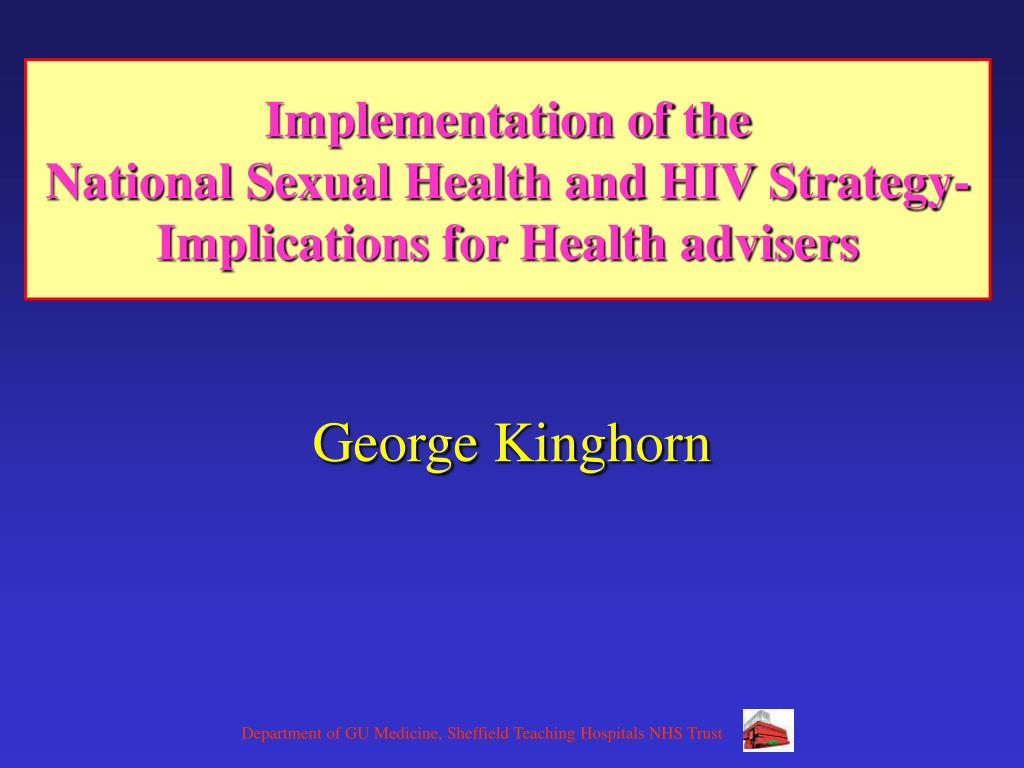 implementation of the national sexual health and hiv strategy implications for health advisers l.