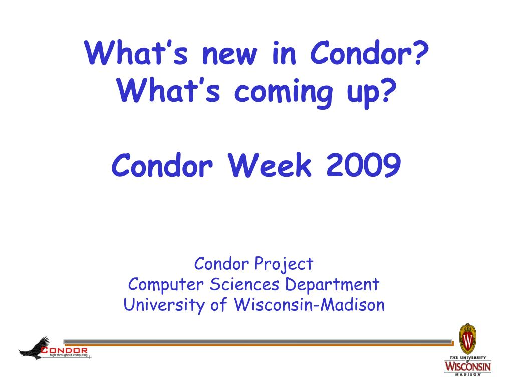 what s new in condor what s coming up condor week 2009 l.