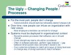 the ugly changing people processes