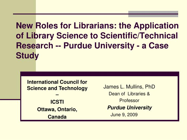 New Roles for Librarians: the Application of Library Science to Scientific/Technical Research -- Pur...