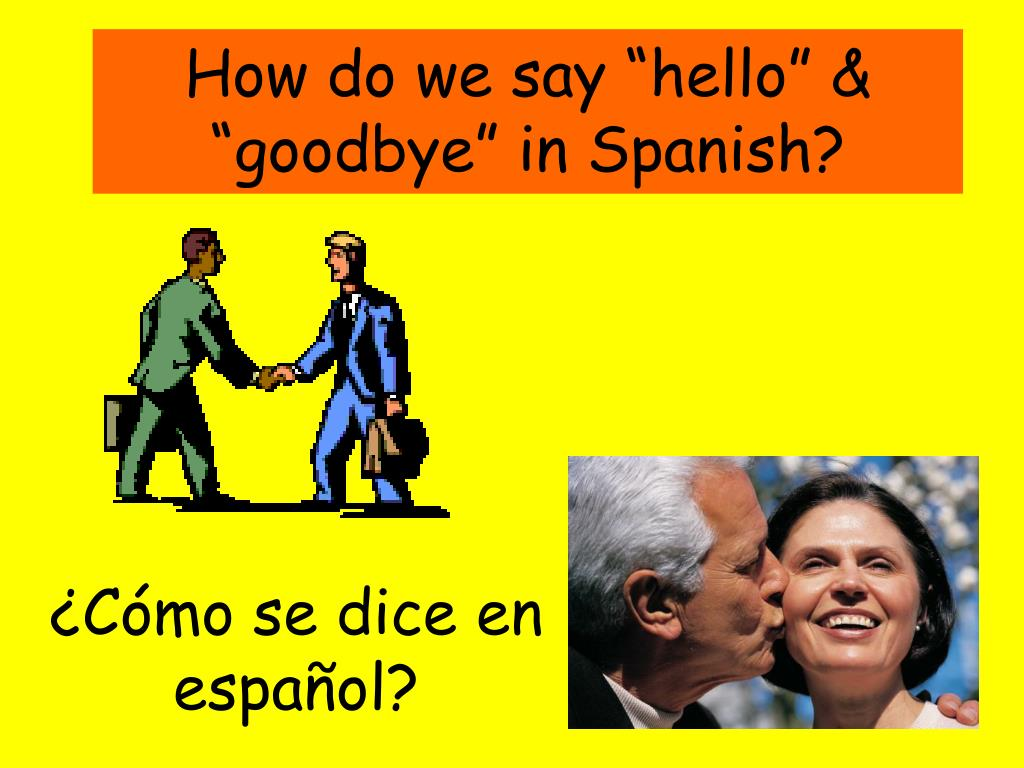 how do we say hello goodbye in spanish l.