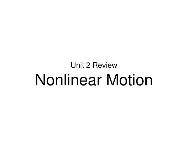 unit 2 review nonlinear motion n.