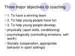 three major objectives to coaching
