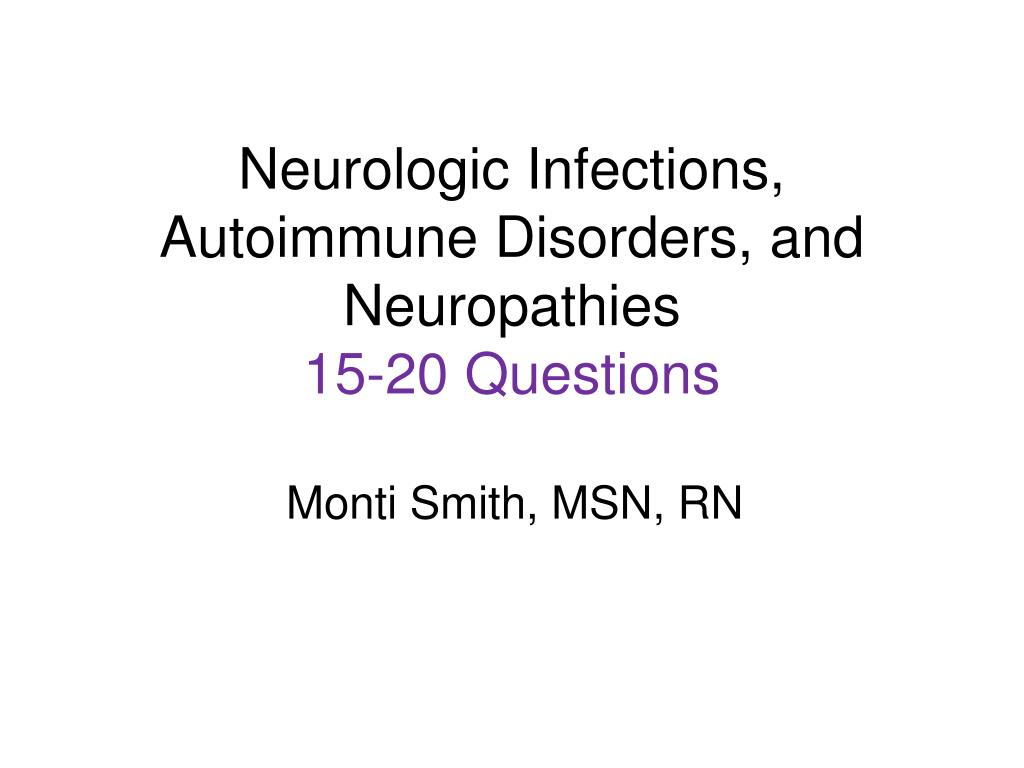 Neurologic Infections, Autoimmune Disorders, and Neuropathies