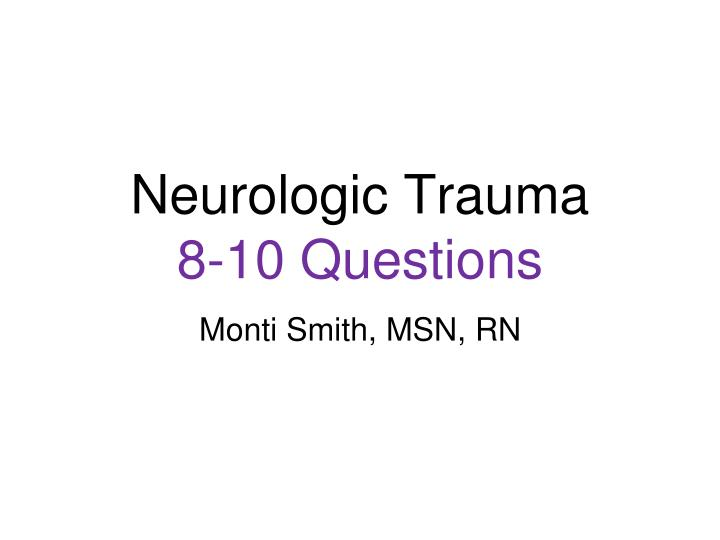 Neurologic trauma 8 10 questions