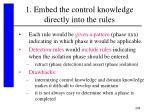 1 embed the control knowledge directly into the rules