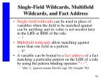 single field wildcards multifield wildcards and fact address