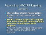 reconciling npv irr ranking conflicts
