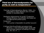 third law of thermodynamics for purity as well as temperature