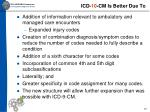 icd 10 cm is better due to