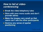 how to fail at video conferencing