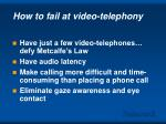 how to fail at video telephony