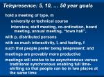 telepresence 5 10 50 year goals
