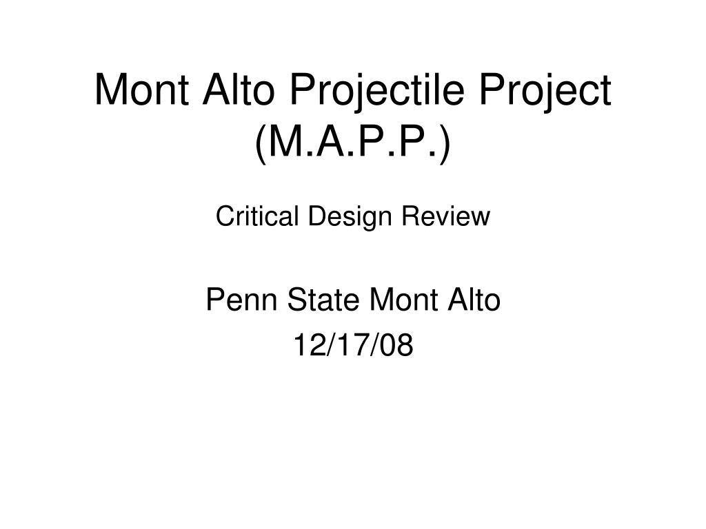mont alto projectile project m a p p critical design review l.