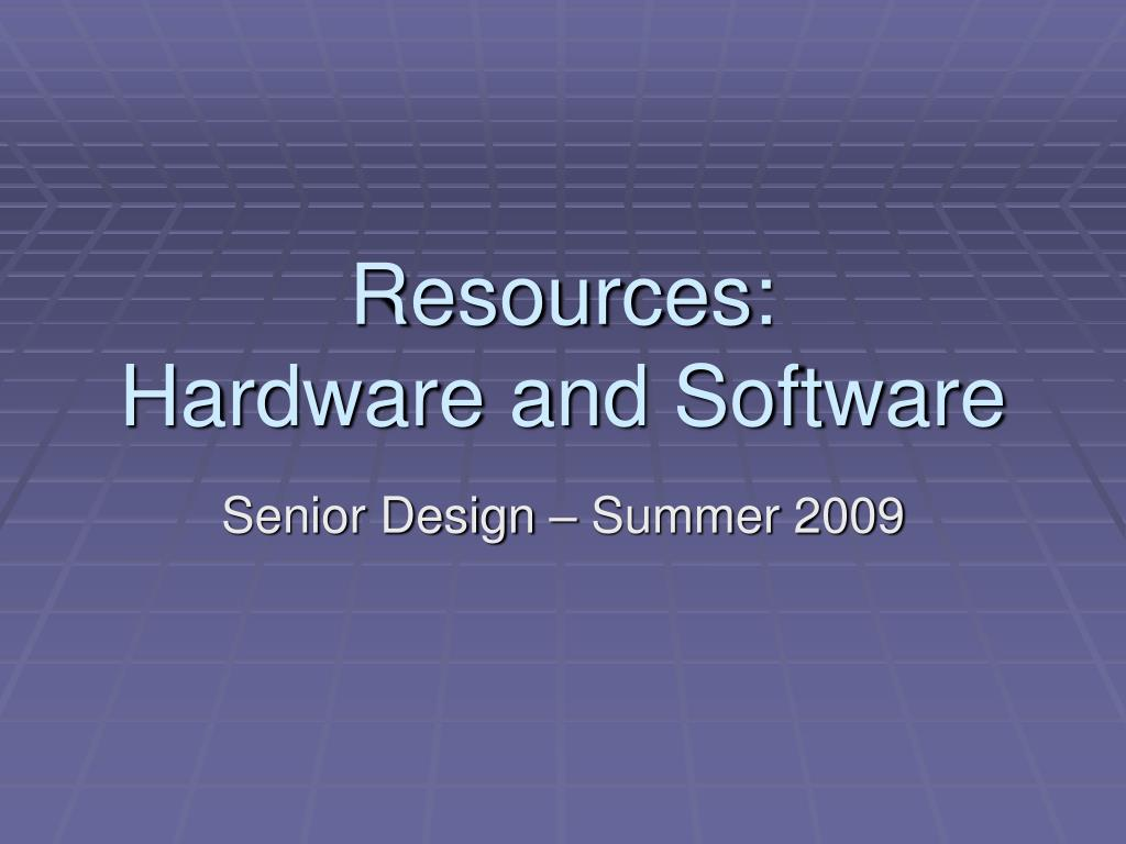 resources hardware and software l.