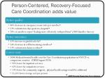 person centered recovery focused care coordination adds value