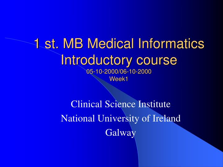 1 st mb medical informatics introductory course 05 10 2000 06 10 2000 week1 n.