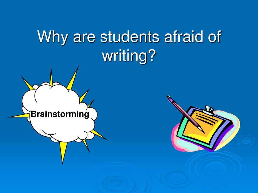 Why are students afraid of writing?