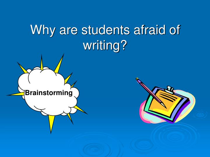 Why are students afraid of writing