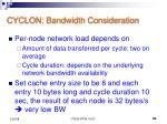 cyclon bandwidth consideration