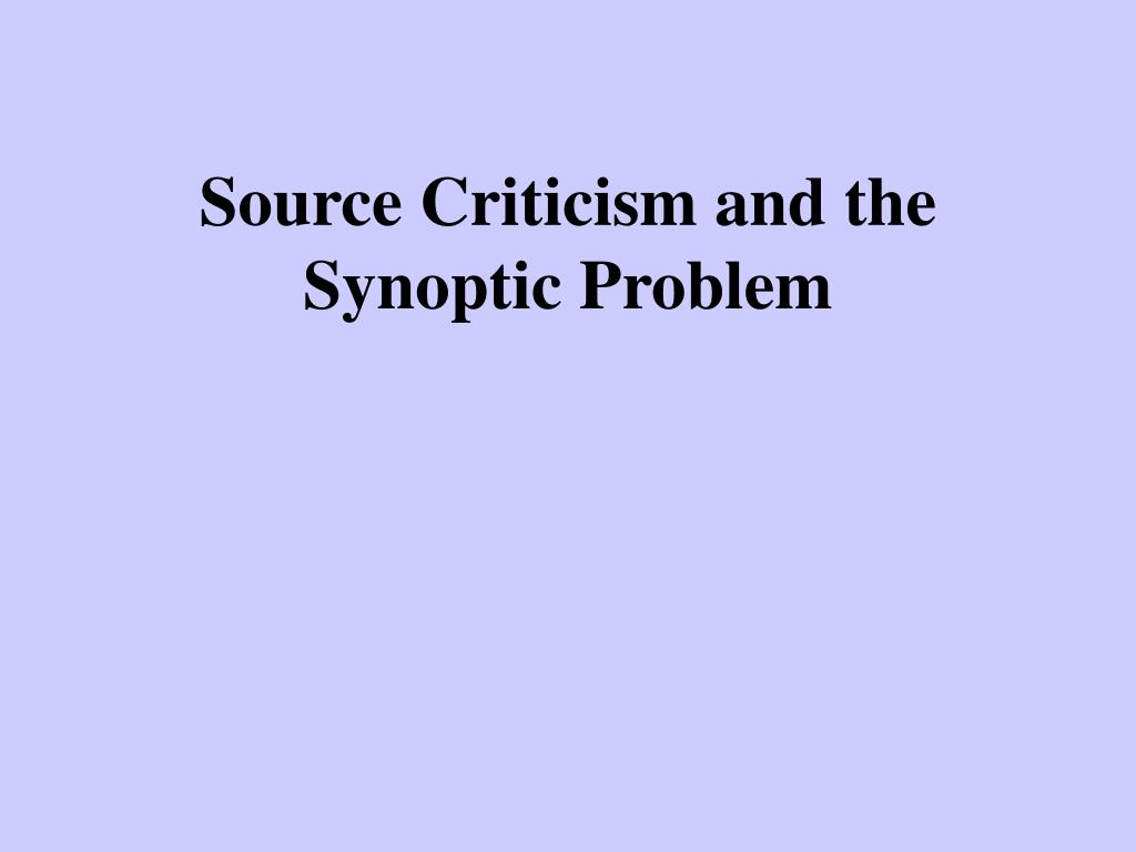 source criticism and the synoptic problem l.