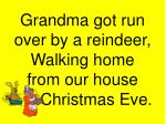 grandma got run over by a reindeer walking home from our house christmas eve14