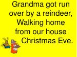 grandma got run over by a reindeer walking home from our house christmas eve16