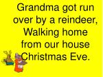 grandma got run over by a reindeer walking home from our house christmas eve6