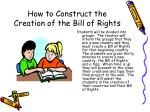 how to construct the creation of the bill of rights