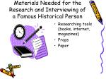 materials needed for the research and interviewing of a famous historical person