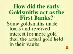 how did the early goldsmiths act as the first banks