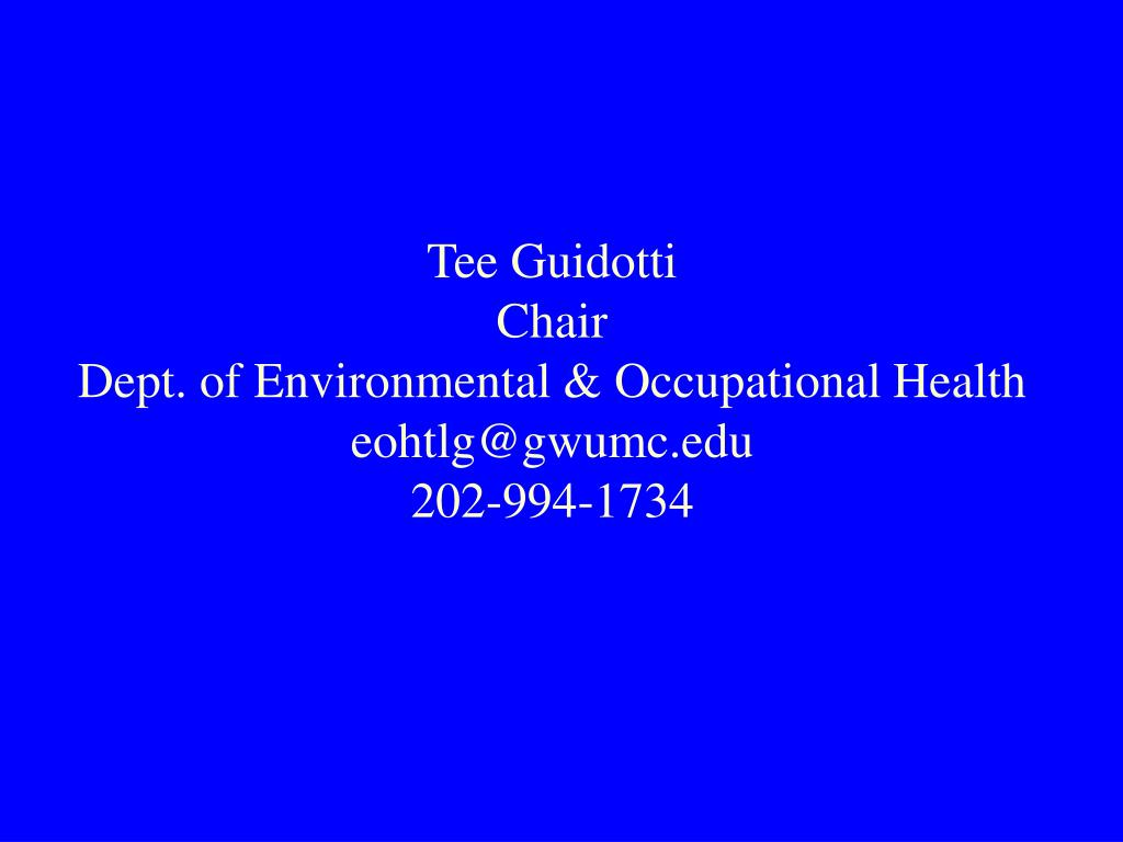 tee guidotti chair dept of environmental occupational health eohtlg@gwumc edu 202 994 1734 l.