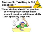 caution 3 writing is not speaking