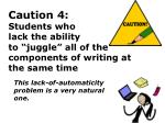 caution 4 students who lack the ability to juggle all of the components of writing at the same time