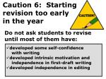 caution 6 starting revision too early in the year