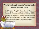 work well and woman s dual roles from 1949 to 1978