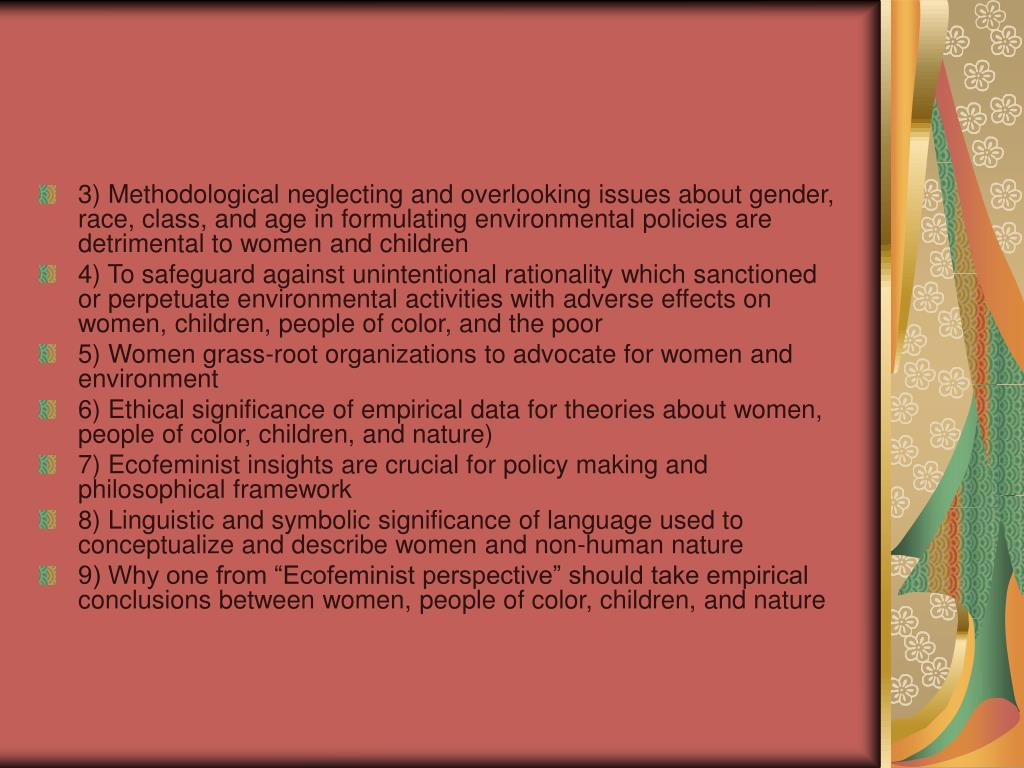 3) Methodological neglecting and overlooking issues about gender, race, class, and age in formulating environmental policies are detrimental to women and children