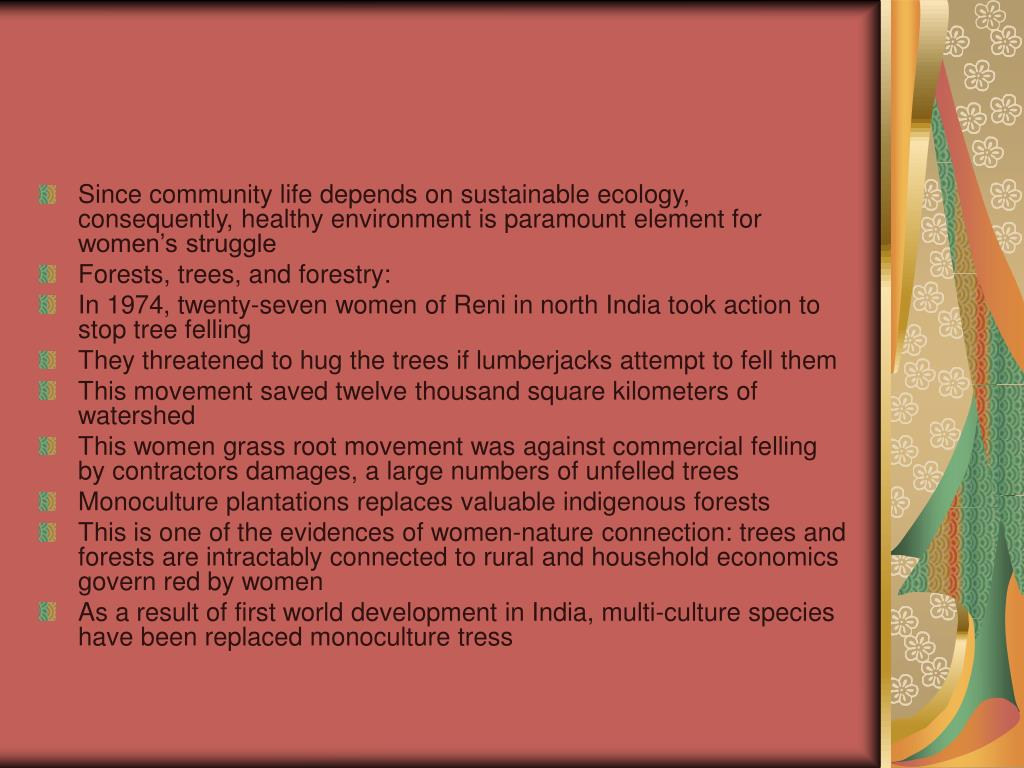 Since community life depends on sustainable ecology, consequently, healthy environment is paramount element for women's struggle