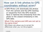 how can it link photos to gps coordinates without wires