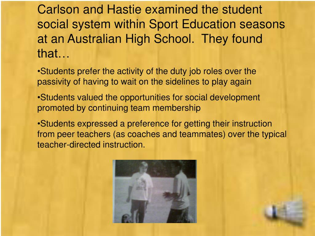 Carlson and Hastie examined the student social system within Sport Education seasons at an Australian High School.  They found that…