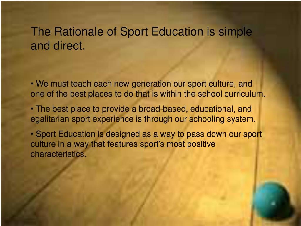 The Rationale of Sport Education is simple and direct.