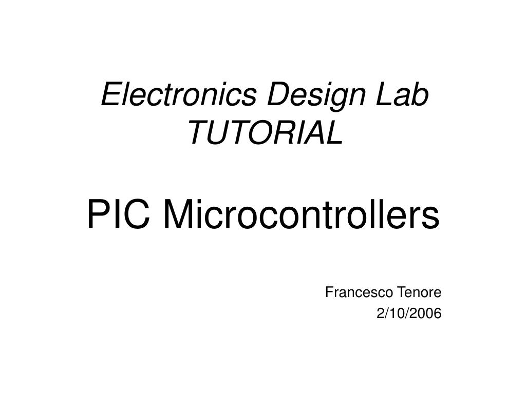 electronics design lab tutorial pic microcontrollers l.