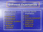 different experiences