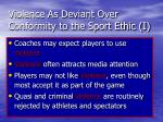 violence as deviant over conformity to the sport ethic i