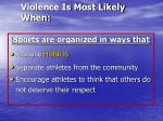 violence is most likely when